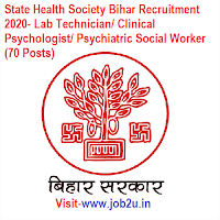 State Health Society Bihar Recruitment 2020- Lab Technician/ Clinical Psychologist/ Psychiatric Social Worker (70 Posts)