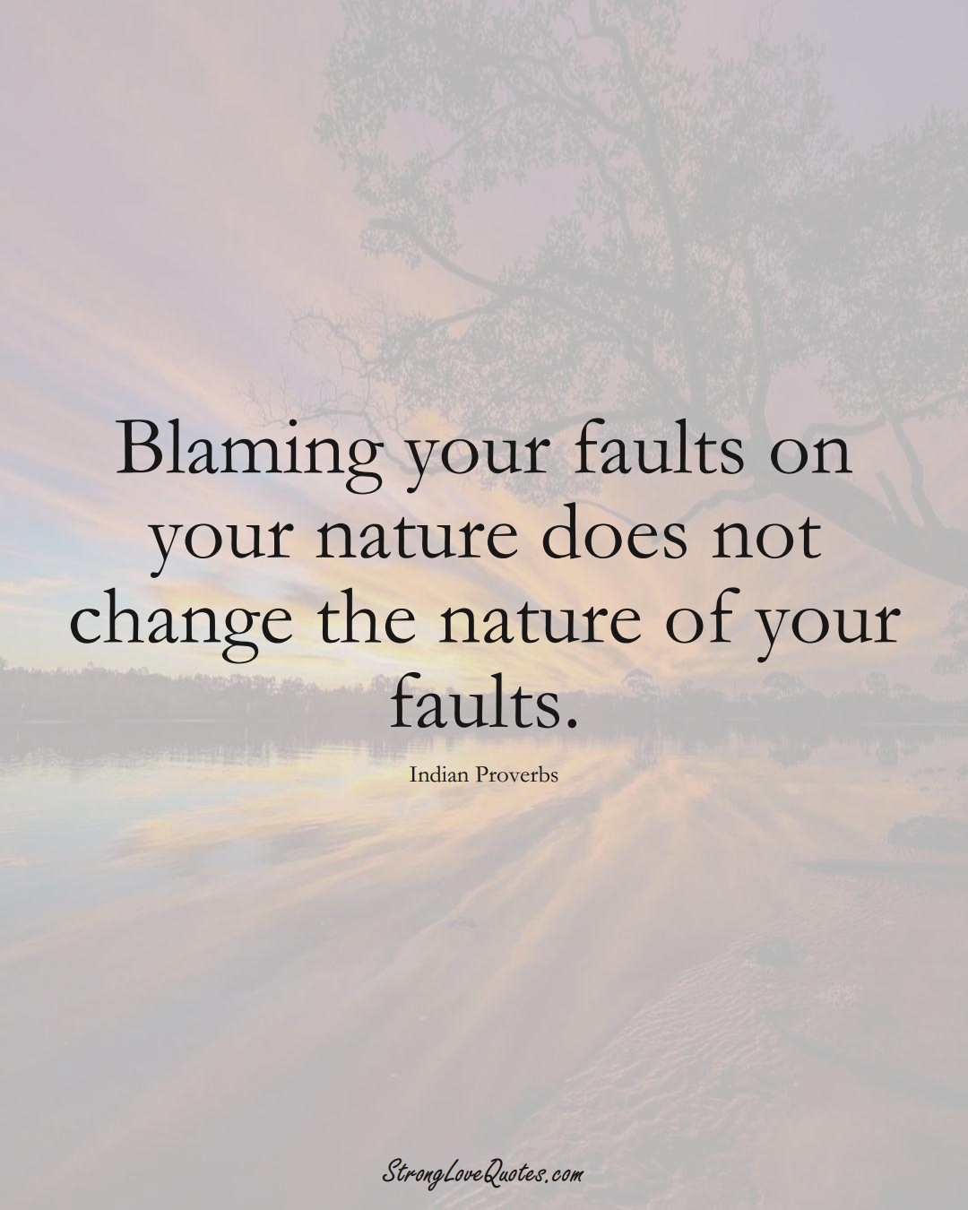 Blaming your faults on your nature does not change the nature of your faults. (Indian Sayings);  #AsianSayings