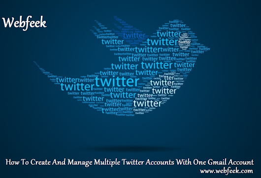 How To Create And Manage Multiple Twitter Accounts With One Gmail Account | Webfeek - A Web Of Tricks