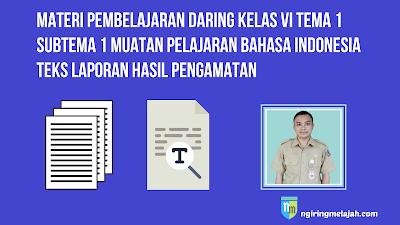 Materi Bahasa Indonesia Kelas VI Tema 1 Subtema 1 - Teks Laporan Hasil Pengamatan