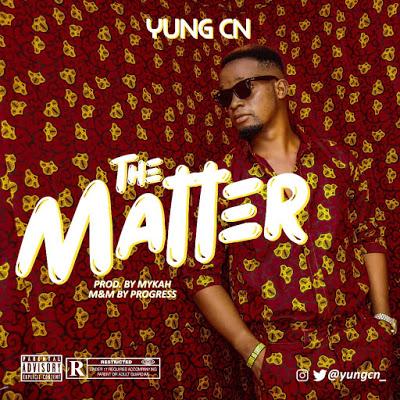 MUSIC: Yung CN - The Matter