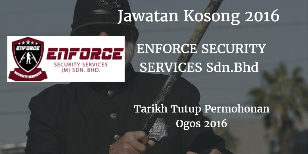 Jawatan Kosong  ENFORCE SECURITY SERVICES Sdn.Bhd Ogos 2016