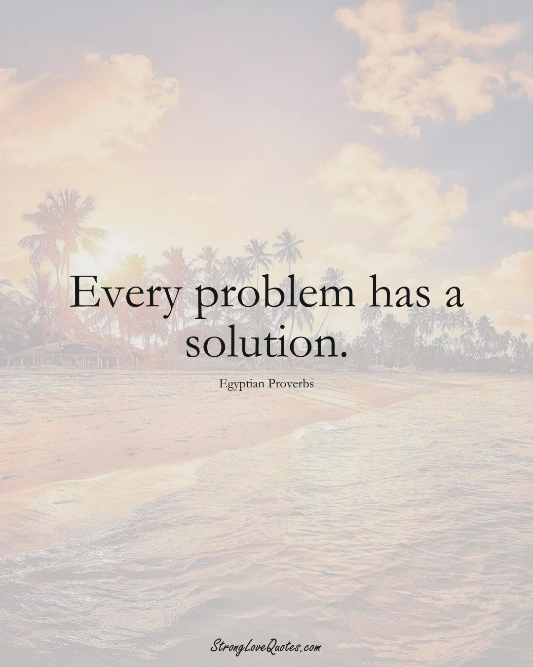 Every problem has a solution. (Egyptian Sayings);  #MiddleEasternSayings