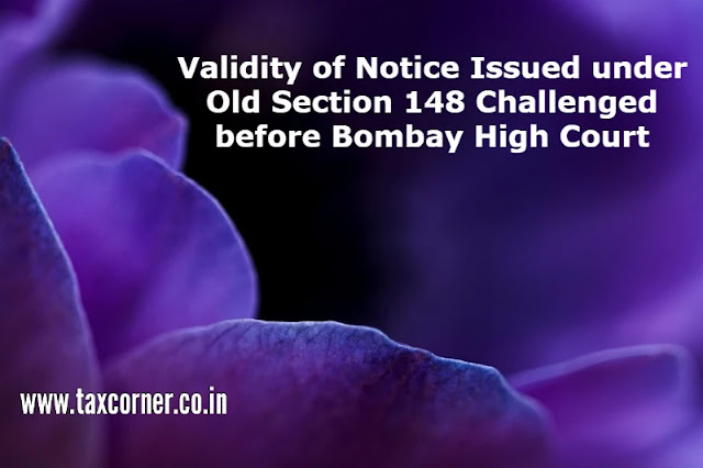 validity-of-notice-issued-under-old-section-148-challenged-before-bombay-high-court