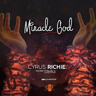 Miracle God – Cyrus Richie Ft. Stella