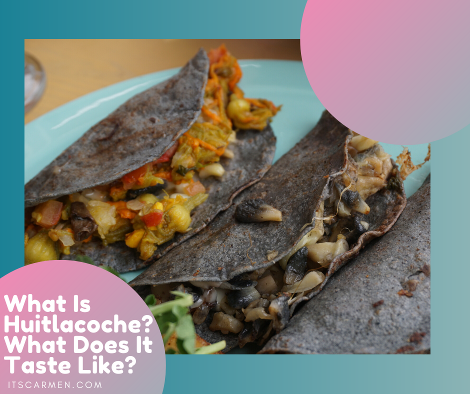What Is Huitlacoche? What Does It Taste Like? Corn Smut Is Huitlacoche Safe to Eat?