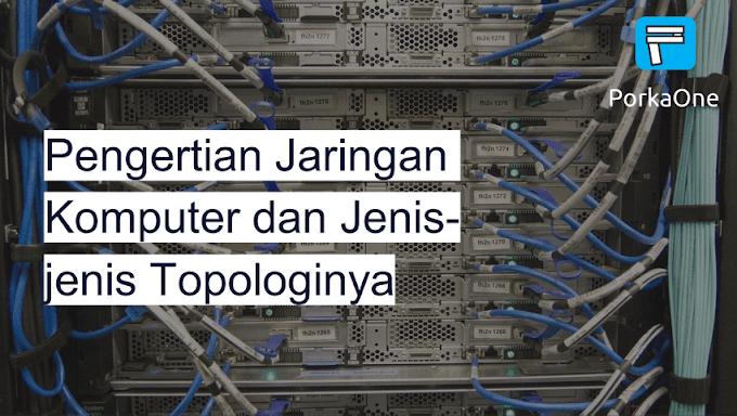 Pengertian Jaringan Komputer dan Jenis-jenis Topologinya