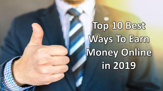 Top 10 Best Ways To Earn Money Online in 2019