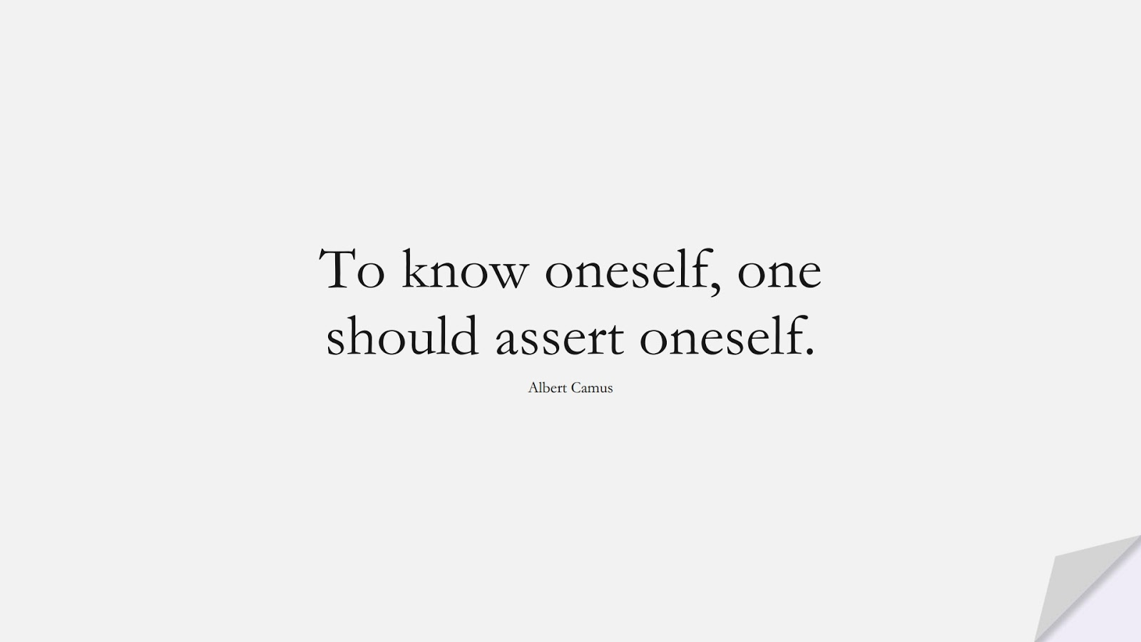 To know oneself, one should assert oneself. (Albert Camus);  #ShortQuotes