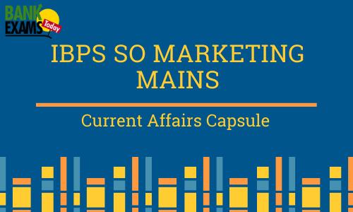 IBPS SO Marketing Mains Current Affairs Capsule