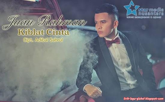 Lirik Lagu Juan Rahman - Kiblat Cinta
