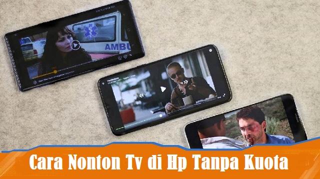 Cara Nonton Tv di Hp Tanpa Kuota