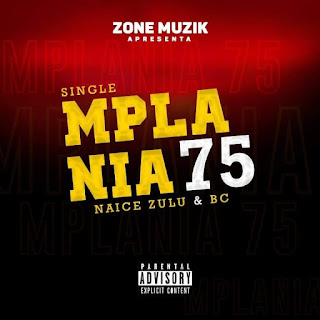 Naice Zulu & BC - MPLANIA 75 (Download Musica)