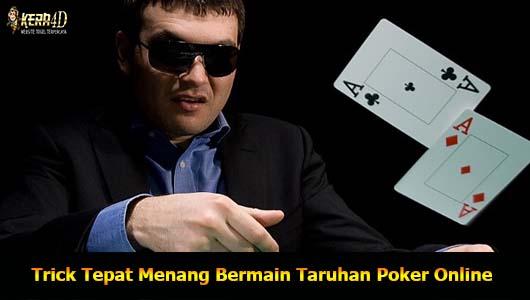 Trick Tepat Menang Bermain Taruhan Poker Online