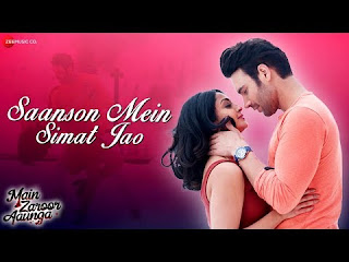 Saanson Mein Simat Jao Full Lyrics Song – Main Zaroor Aaunga