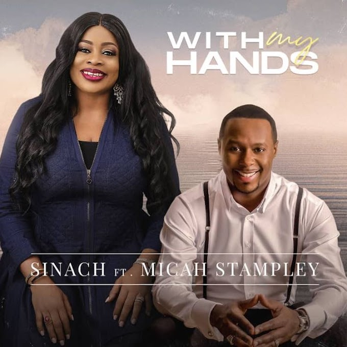 With My Hands - Sinach Ft Micah Stampley