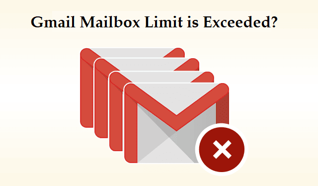 Fix: Get Rid of Gmail Mailbox Quota Limit is Exceeded Error Message Here