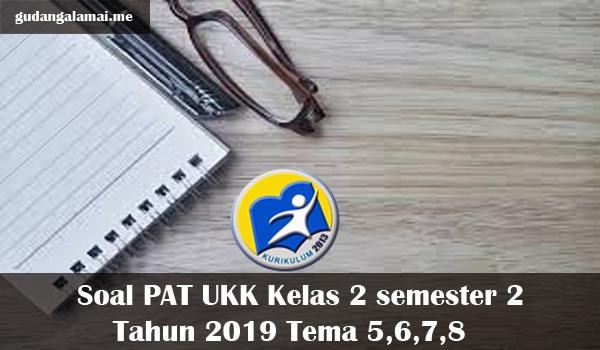 Soal PAT UKK Kelas 2 semester 2 Tahun 2019 Tema 5,6,7,8