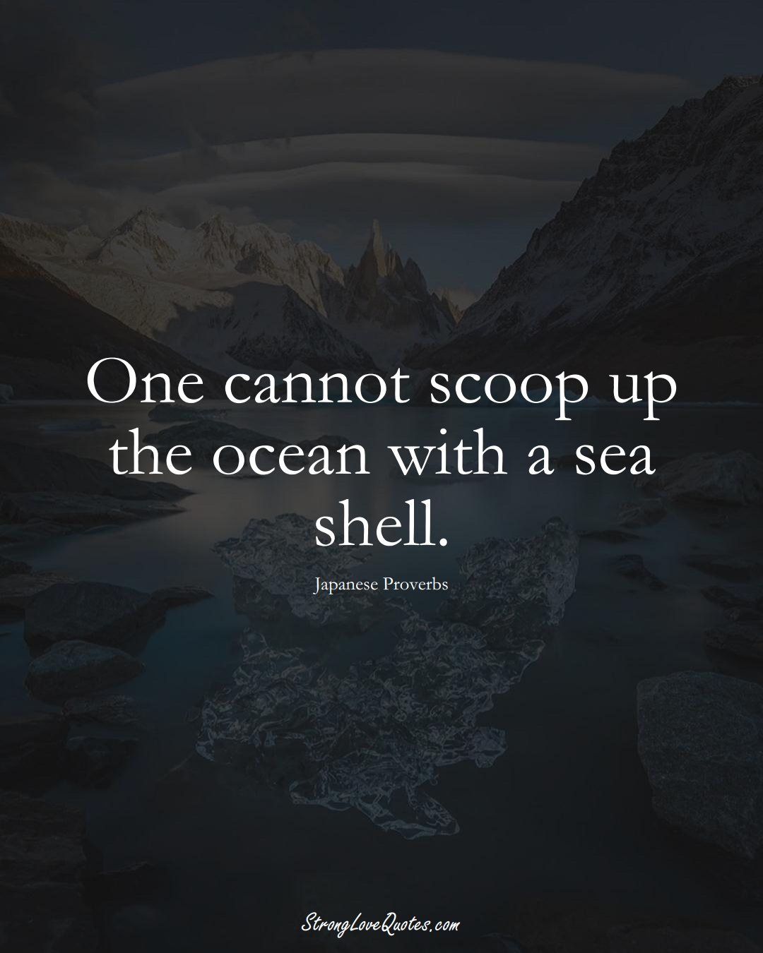 One cannot scoop up the ocean with a sea shell. (Japanese Sayings);  #AsianSayings