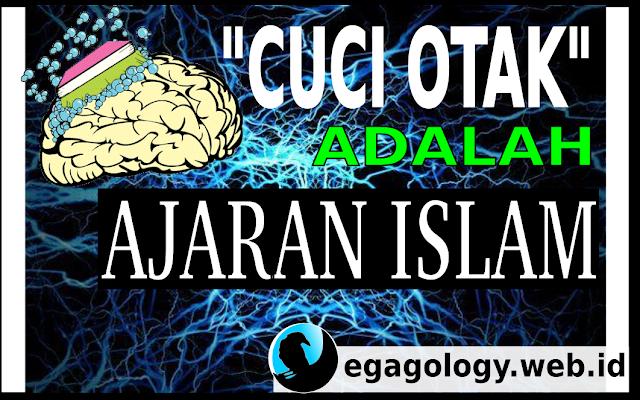 Cuci otak sebenarnya adalah ajaran Islam!!!gak percaya?