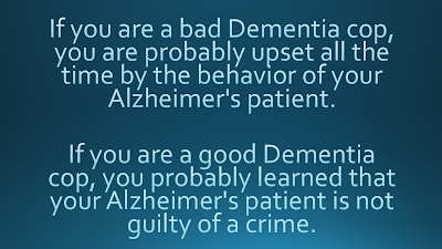 If you are a good Dementia cop, you probably learned that your Alzheimer's patient is not guilty of a crime.