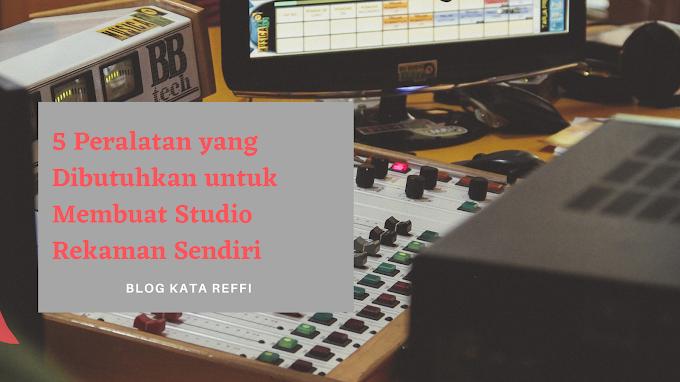 5 Peralatan yang Dibutuhkan untuk Membuat Studio Rekaman Sendiri