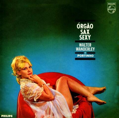 Walter Wanderley & Portinho - Órgão, Sax e Sexy (1964, Jazz Brasileiro) [FLAC]