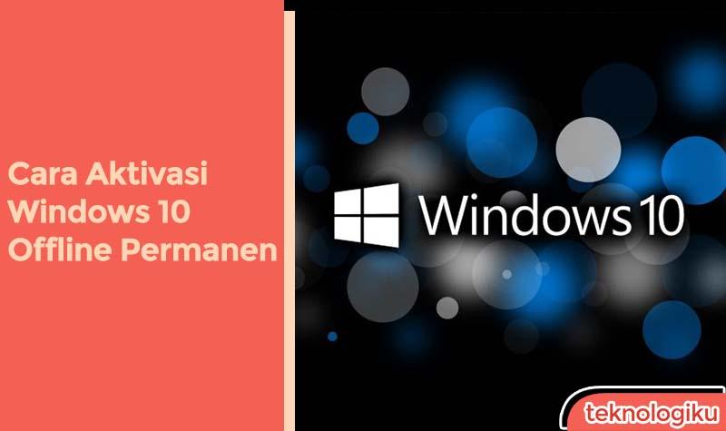 cara aktivasi windows 10 offline permanen