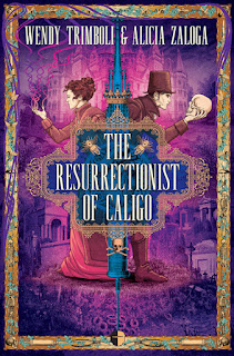 Interview with Wendy Trimboli and Alicia Zaloga, authors of The Resurrectionist of Caliga