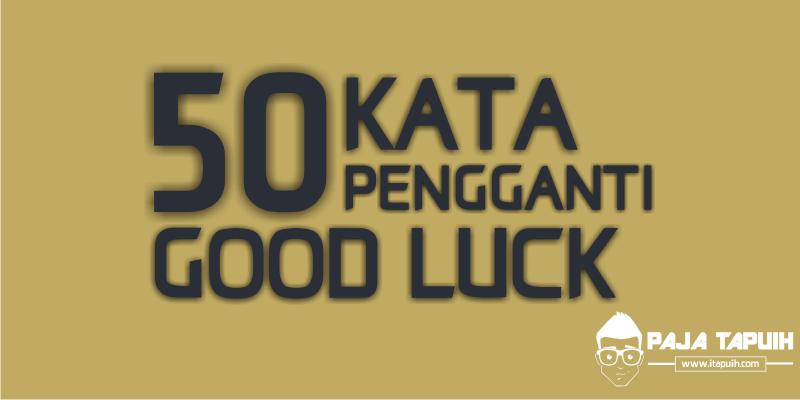 50 Kata Bahasa Inggris Pengganti Good luck