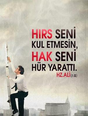 """""""Hırs seni kul etmesin, Hâk seni hür yarattı."""" Hz. Ali (ra)"""