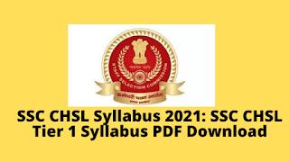 SSC CHSL Syllabus 2021 SSC CHSL Tier 1 Syllabus PDF Download
