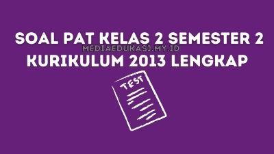 Soal PAT kelas 2 Semester 2 Kurikulum 2013