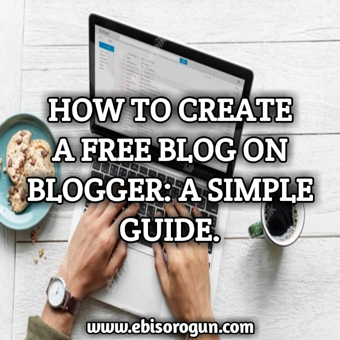 HOW TO CREATE A FREE BLOG ON BLOGGER: A SIMPLE GUIDE.