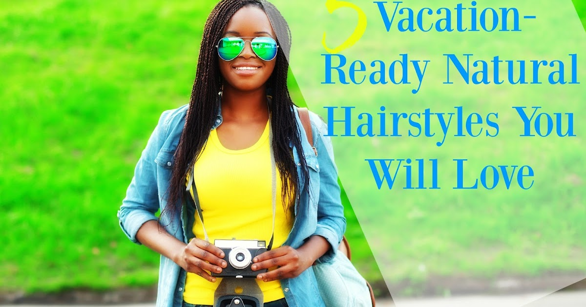Vacation Perfect Natural Hairstyles You Will Love