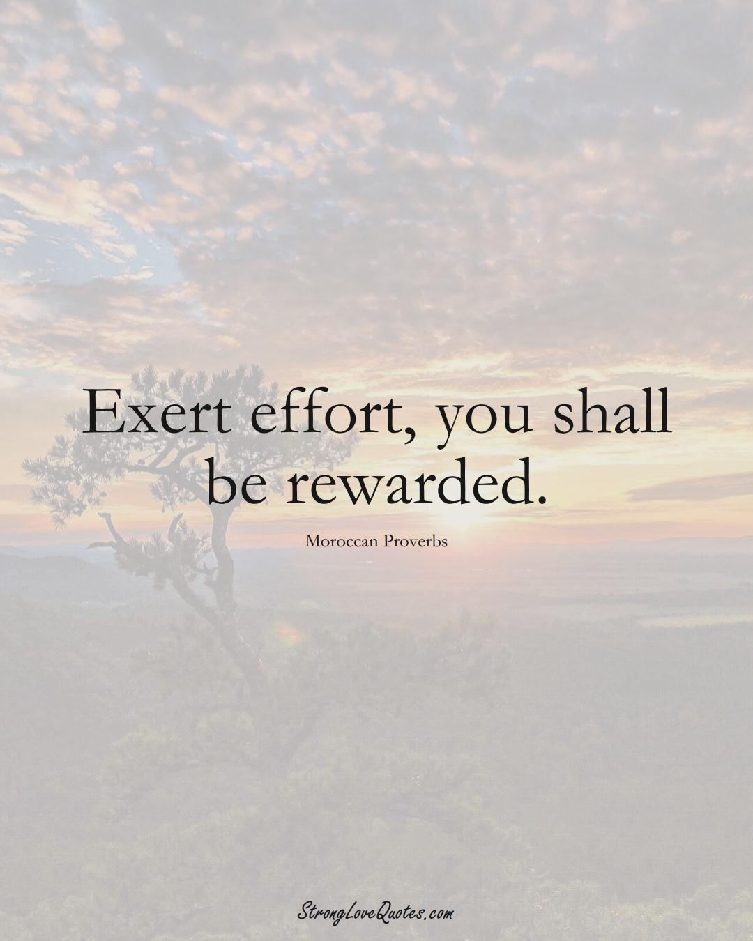 Exert effort, you shall be rewarded. (Moroccan Sayings);  #AfricanSayings