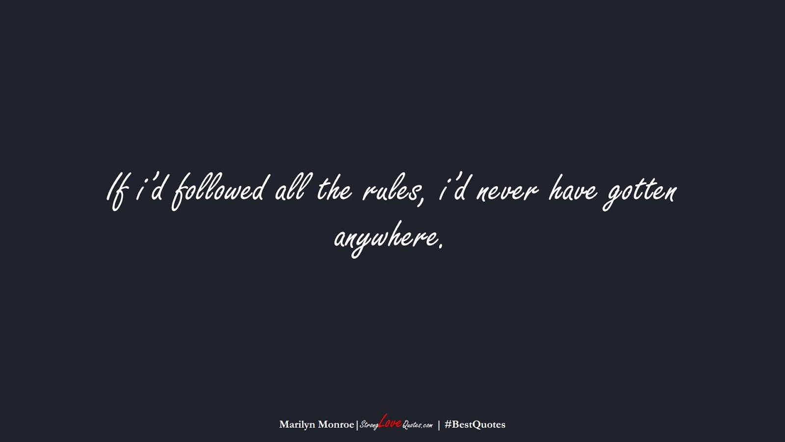If i'd followed all the rules, i'd never have gotten anywhere. (Marilyn Monroe);  #BestQuotes