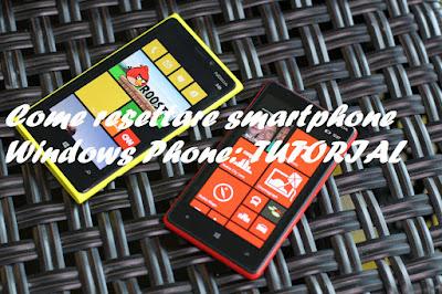 Come resettare smartphone Windows Phone: TUTORIAL
