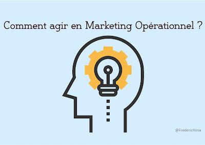 Comment agir en Marketing Opérationnel