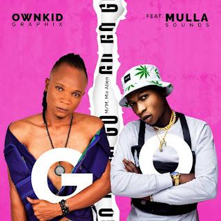 MUSIC: OwnkidGraphix Ft. Mullasounds - Go
