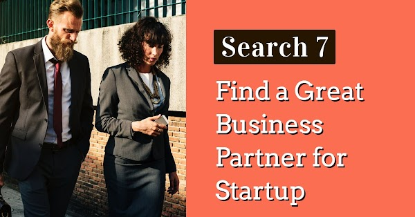 Search 7 Things for Find a Great Business Partner for Startup !!!