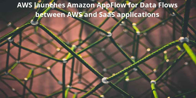 AWS launches Amazon AppFlow for Data Flows between AWS and SaaS applications