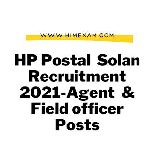 HP Postal  Solan Recruitment 2021-Agent  & Field officer Posts