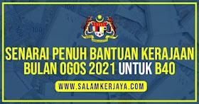 [RASMI] : Senarai Penuh Bantuan Kerajaan Sepanjang Bulan Ogos 2021 Untuk Golongan B40 Seluruh Malaysia