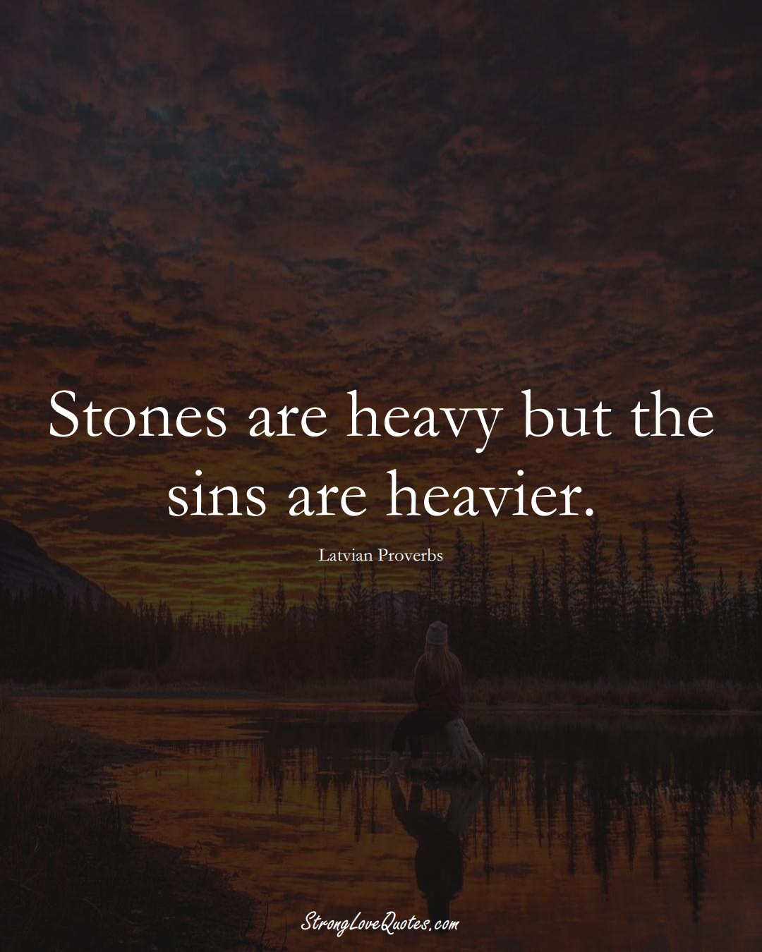 Stones are heavy but the sins are heavier. (Latvian Sayings);  #EuropeanSayings