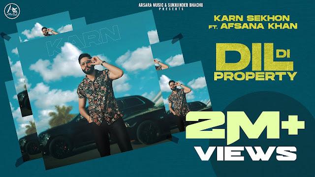 Song  :  Dil Di Property Song Lyrics Singer  :  Karn Sekhon Feat Afsana Khan Lyrics  :  Gurmit Sekhon Music  :  Black Virus Music Director  :  Jcee Dhanoa