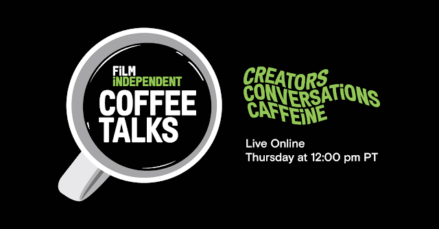 Thursday, April 9th, Film Independent's Coffee Talks, Online