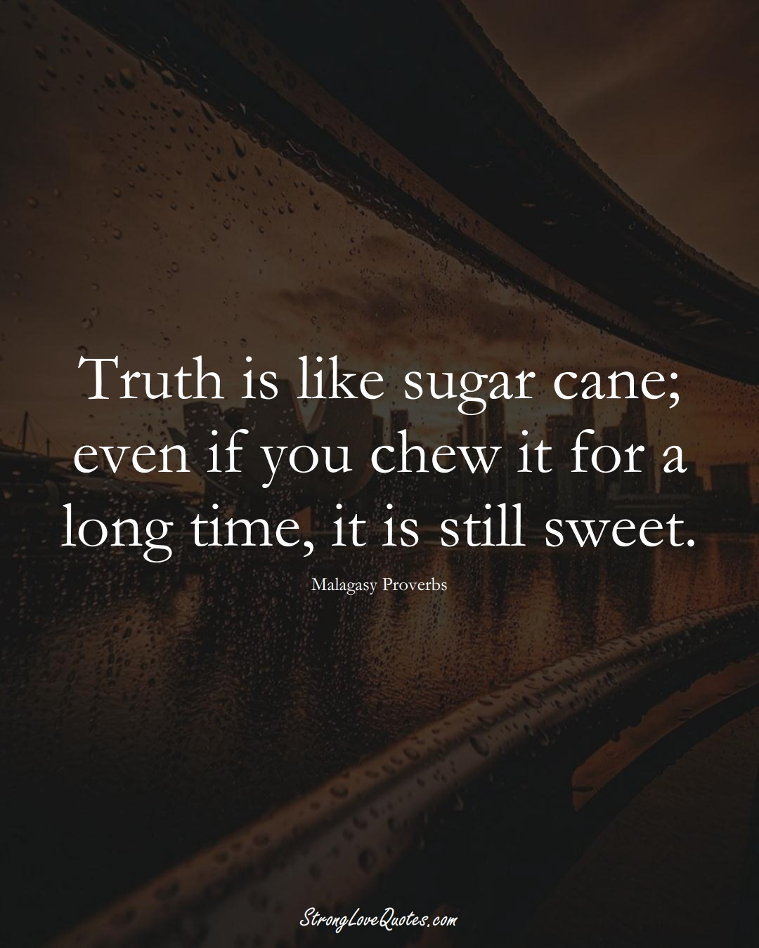 Truth is like sugar cane; even if you chew it for a long time, it is still sweet. (Malagasy Sayings);  #AfricanSayings