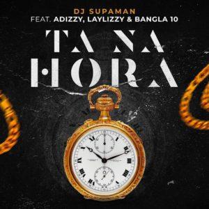 Dj Supaman Feat. Adizzy, Laylizzy & Bangla10 - Ta Na Hora