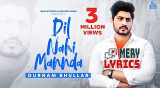 Dil Nahi Mannda By Gurnam Bhullar - Lyrics
